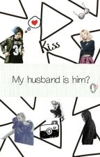 MY HUSBAND IS HIM GDRAGON( Big bang Fanfiction) (Gdragon) by Fairytalezxc