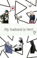 MY HUSBAND IS HIM GDRAGON( Big bang Fanfiction) (Gdragon) by Fairytalezxc