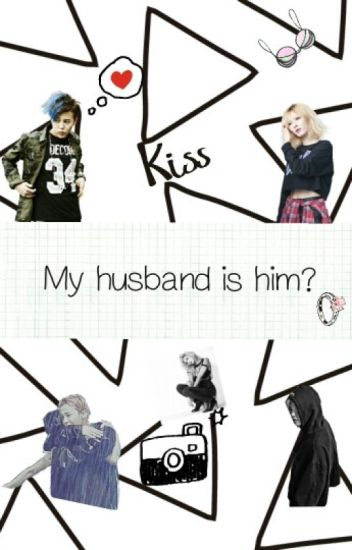 MY HUSBAND IS HIM GDRAGON( Big bang Fanfiction) (Gdragon)