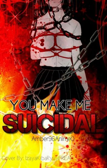 You make me Suicidal [Naruto] - Amber - Wattpad
