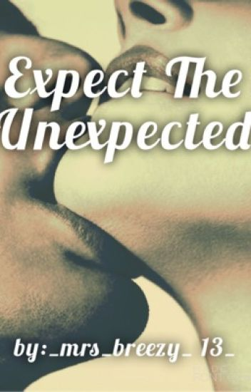 Expect The Unexpected (A Chris Brown Story) {Sequel to Unexpected Love}