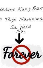 Reasons Kung Bakit Hindi Tayo Naniniwala Sa Word Na FOREVER by watatataas