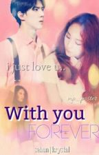 WITH YOU FOREVER (SehunFF) by Qijoon