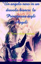 Un angelo nero in un diavolo bianco - La Principessa degli Angeli by an_angel_dreamer