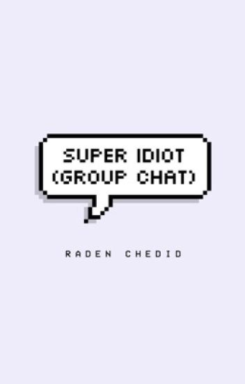 Super Idiot [Group Chat]
