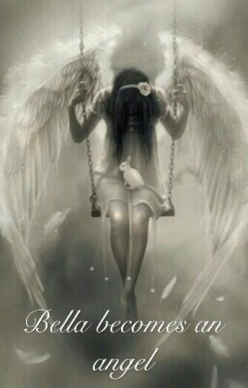 Bella becomes an angel (twilight fanfiction) - gumibot - Wattpad