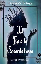 Il Re e la Sacerdotessa || Dahara's Trilogy by audrey_nolan