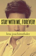 Stay with Me, FOREVER![COMPLETED] by LenaJoachimsthaler