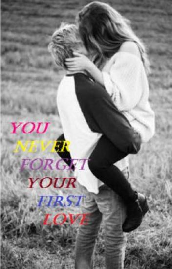 You Never Forget Your First Love - Tabs - Wattpad