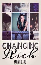 CHANGING RICH (completed) by fanatic_jo
