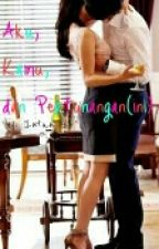 AKU, KAMU dan Pertunangan(ini) - completed by IntanKeziaSihombing