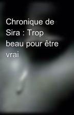 Chronique de Sira : Trop beau pour être vrai by SiraChro