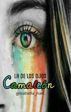 La de los Ojos Camaleón [En Revisión Y Editando] by isabella_nati