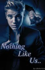 Nothing Like Us [Second Book to DLS ♥] by xBieberlicious