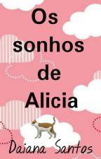 Os sonhos de Alicia by Daianasantosvieira