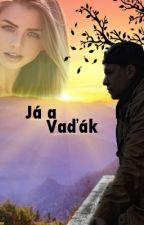 Já a Vaďák [Story] by _sabii