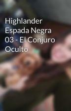 Highlander Espada Negra 03 - El Conjuro Oculto by MelanieFallas