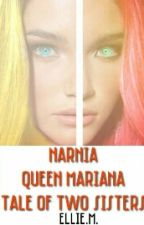 Narnia _Queen Mariana. Tale of two sisters #wattys2016 by Xxx_Ellie_Xxxx
