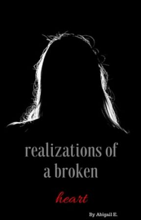 Realizations of a Broken Heart by writtenbyabbie