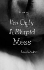 I'm Only a Stupid Mess by BlavckAckerman