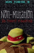 Non-Mutation (Book Four) by hope_forever_18
