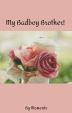 My Badboy Brother! by Momente