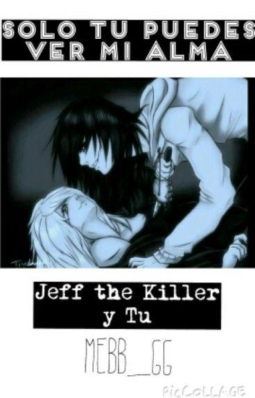 Solo tu puedes ver mi alma - Jeff y tu ||TERMINADA||