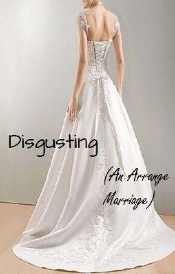 Disgusting (An Arrange Marriage)