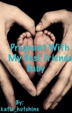 Pregnant with my best friends baby (Niall Horan Fanfiction) by K_1993_4