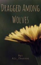 Dragged Among Wolves by Ali_Churroz