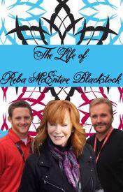 The Life of Reba McEntire Blackstock by annakolo