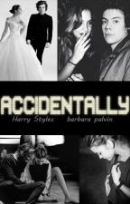 Accidentally (Harry Styles Fanfiction) by babycakesbae