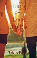 Tudo Por Mais Um Dia by Taiane-Ferreira