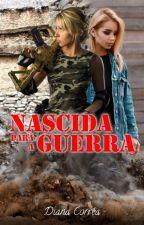 Nascida para a Guerra (em revisão) by dianacorrea7967