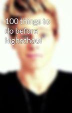 100 things to do before highschool by lukexgillum