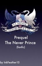 The School for Good and Evil Prequel The Never Prince (fanfic) by InkFeather15