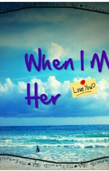When I Met Her....
