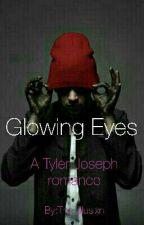Glowing Eyes (Tyler Joseph Romance) by The_Illusixn