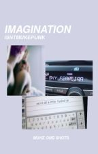 ☆ imagination  || muke one shots ☆ by piercethedun