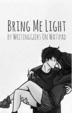 Bring Me Light [Editing] by WritingGeeks