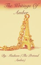 The Writings of Amber by Madisonthewriter