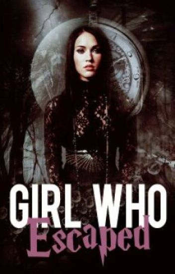 Girl Who Escaped {Harry Potter: The Goblet of Fire} [BEING EDITED]