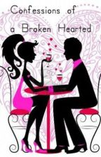 ♥ Confessions of a Broken Hearted ♥ (Completed) by rainbowpink