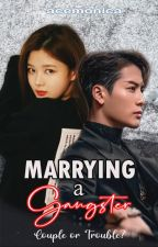 Marrying A Gangster [Couple or Trouble?] by zynianne26