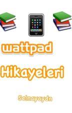 WATTPAD HIKAYELERI by selnayaydn