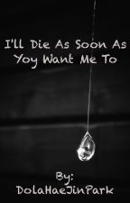 I'll Die as Soon as You Want me to by DolaHaeJinPark