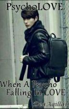 PsychoLOVE 'When A Psycho Falling In Love' by DeaAqilla16