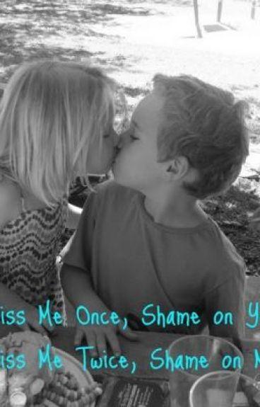 Kiss Me Once, Shame on You      Kiss Me Twice, Shame on Me