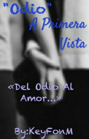 """""""Odio"""" A Primera Vista by keyFonM"""