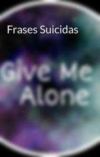 Frases Suicidas by GiveMeAlone